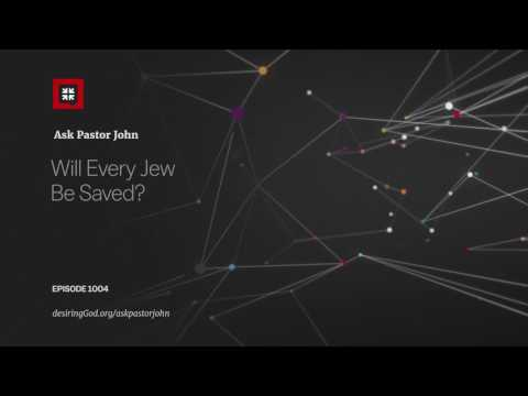 Will Every Jew Be Saved? // Ask Pastor John