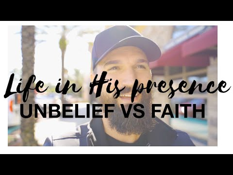 UNBELIEF vs FAITH  LIFE IN HIS PRESENCE