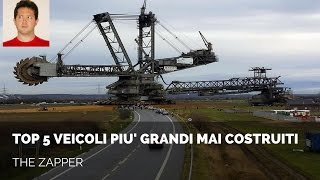 TOP 5 Veicoli più Grandi mai Costruiti | The Zapper