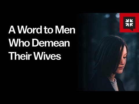 A Word to Men Who Demean Their Wives // Ask Pastor John