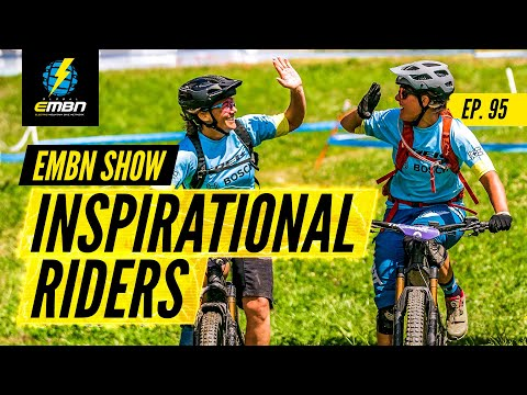 The Most Inspirational People In EMTB | EMBN Show Ep. 95