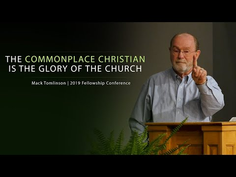The Commonplace Christian is the Glory of the Church - Mack Tomlinson