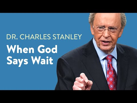 When God Says Wait  Dr. Charles Stanley