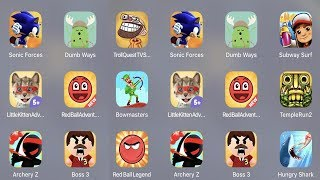 Troll Quest TV,Sonic Forces,Dumb Ways,Subway Surfer,Bowmasters,Little Kitten,Red Ball Adventure