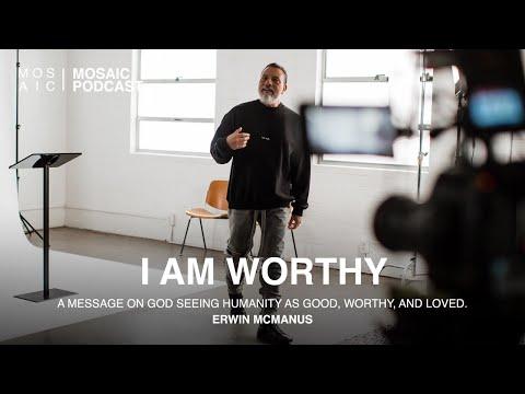 I AM WORTHY  Erwin McManus - MOSAIC:ONLINE