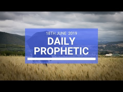 Daily Prophetic 18 June 2019 Word 3