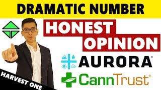 Aurora Cannabis REAL TALK, CannTrust & Harvest One