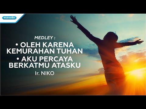 Ir. Niko - Oleh Karena Kemurahan Tuhan / Aku Percaya BerkatMu Atasku (with lyric)