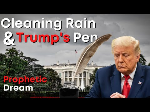 Prophetic Dream - Americas Cleansing Rain & Trumps Pen