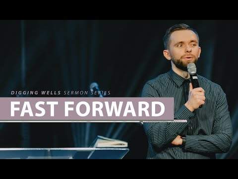 Fast Forward // Digging Wells (Part 4)