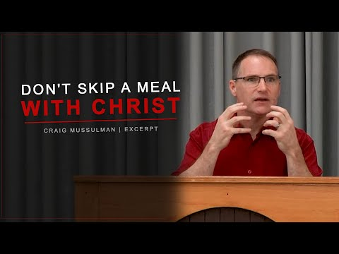 Don't Skip a Meal With Christ (John 6:53) - Craig Mussulman