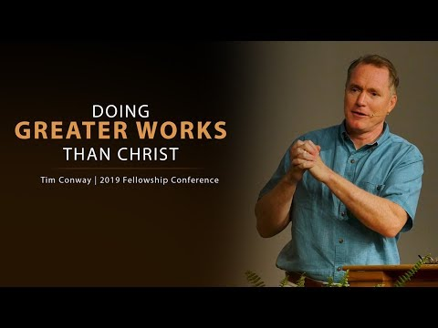 Doing Greater Works Than Christ (John 14:12) - Tim Conway