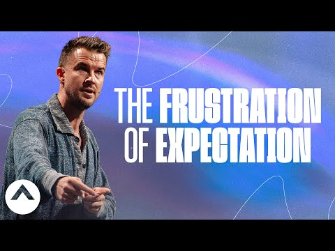 The Frustration of Expectation  Pastor Rich Wilkerson Jr.  Elevation Church