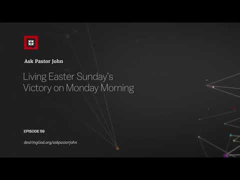 Living Easter Sundays Victory on Monday Morning // Ask Pastor John