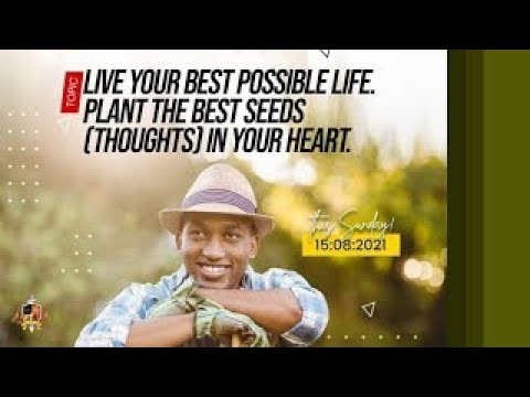 Live Your Best Possible Life: Plant the Best Seeds (Thoughts) in Your Heart  3rd Service  15082021