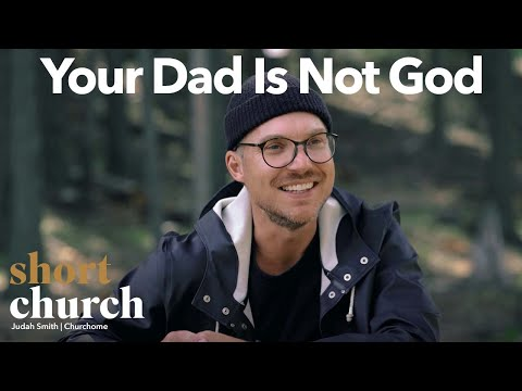 Short Church Episode 2: Your Dad is Not God