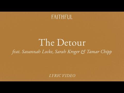 The Detour (Lyric)  FAITHFUL ft. Savannah Lock, Sarah Kroger & Tamar Chipp