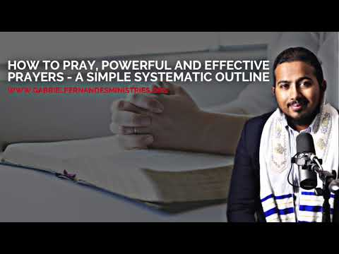 HOW TO PRAY POWERFUL & EFFECTIVE PRAYERS - A SYSTEMATIC OUTLINE BY EVANGELIST GABRIEL FERNANDES