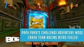 Papu Papu's Challenge Adventure Mode Crash Team Racing Nitro Fueled