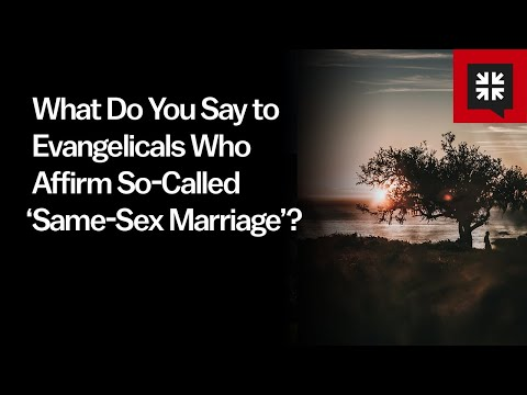 What Do You Say to Evangelicals Who Affirm So-Called Same-Sex Marriage? // Ask Pastor John