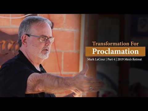 Transformation For Proclamation (Part 4) - Mark LaCour