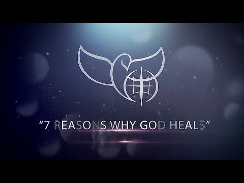 7 Reasons Why God Heals