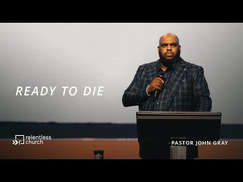 Ready to Die  Pastor John Gray