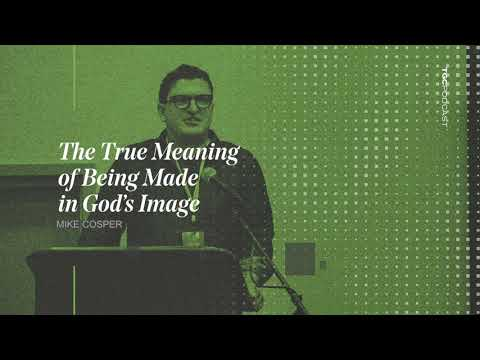 Mike Cosper  The True Meaning of Being Made in Gods Image  TGC Podcast
