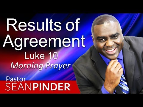 RESULTS OF AGREEMENT - LUKE 10 - MORNING PRAYER  PASTOR SEAN PINDER