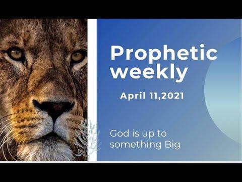 Prophetic Weekly April 11,  2021