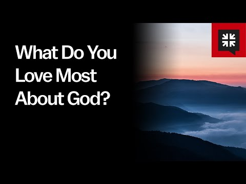 What Do You Love Most About God? // Ask Pastor John