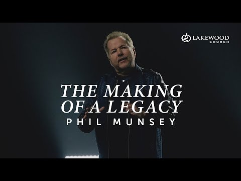 The Making Of A Legacy   Pastor Phil Munsey  2021