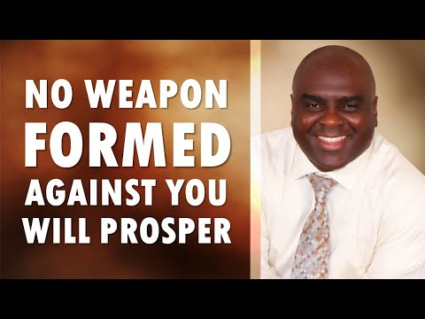 NO WEAPON Formed Against You Will PROSPER