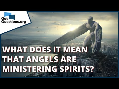 What does it mean that angels are ministering spirits?  GotQuestions.org