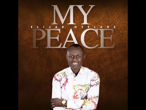 MY PEACE (Lyrics Video) by Elijah Oyelade