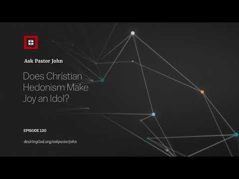 Does Christian Hedonism Make Joy an Idol? // Ask Pastor John