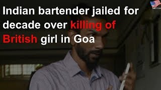 Indian bartender jailed for decade over killing of British girl in Goa