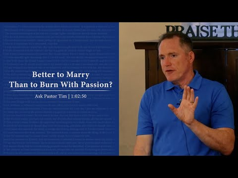 Better to Marry Than to Burn With Passion? - Ask Pastor Tim