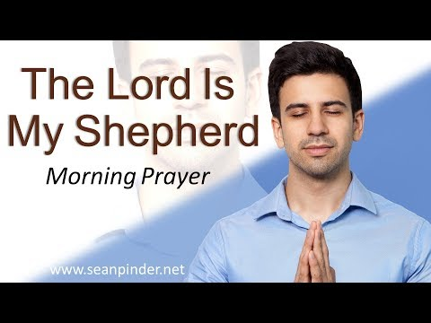 PSALM 23 - THE LORD IS MY SHEPHERD - MORNING PRAYER  PASTOR SEAN PINDER (video)
