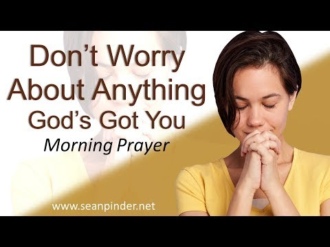 PHILIPPIANS 4 - DON'T WORRY ABOUT ANYTHING, GOD'S GOT THIS - MORNING PRAYER (video)
