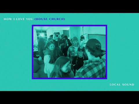 How I Love You (House Church) (Official Audio) - Local Sound