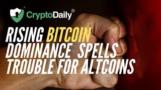 Rising Bitcoin Dominance Spells Trouble For Altcoins