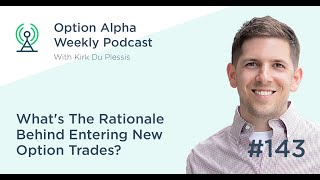 What's The Rationale Behind Entering New Option Trades? - Show #143