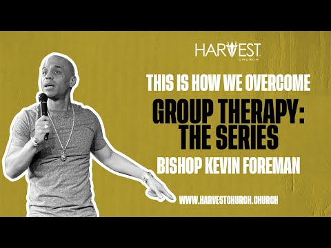 Group Therapy: The Series - This Is How We Overcome - Bishop Kevin Foreman