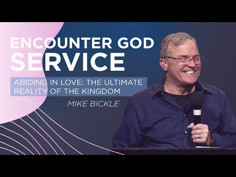 Session 4 Abiding in Love: The Ultimate Reality of the Kingdom IHOPKC & Mike Bickle