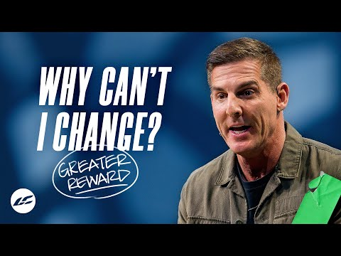 Why Cant I Change? - Greater Reward Part 2