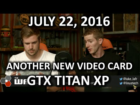 The WAN Show - NVIDIA Launches the GTX Titan XP! - July 22nd 2016 - UCXuqSBlHAE6Xw-yeJA0Tunw