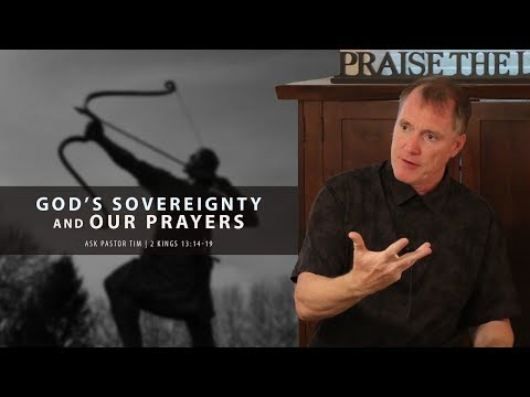 Gods Sovereignty and Our Prayers (2 Kings 13:14-19) - Ask Pastor Tim
