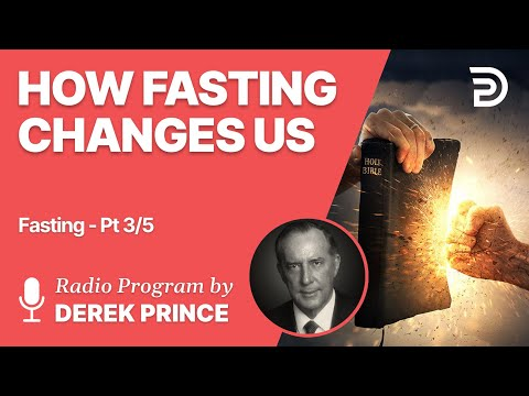 Fasting Part 3 of 5 - How Fasting Changes Us - Derek Prince