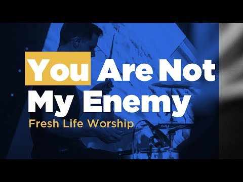 You Are Not My Enemy // Live // Fresh Life Worship